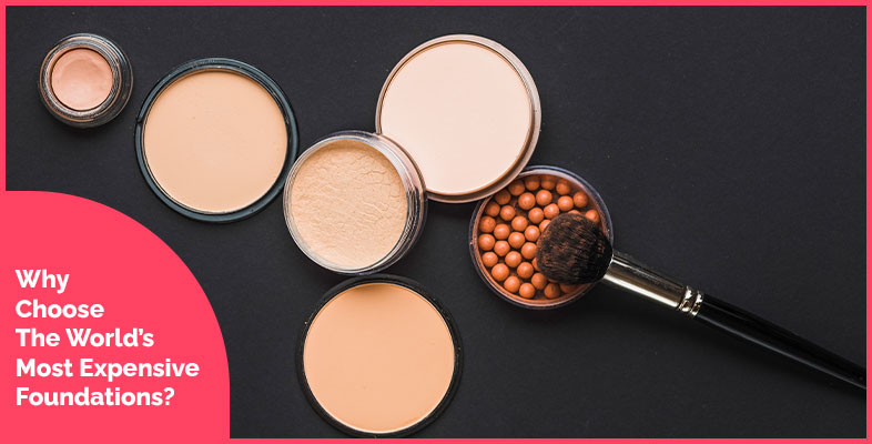 Why Choose The World's Most Expensive Foundations