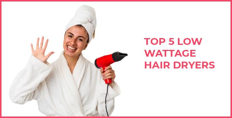 Top 5 Low Wattage Hair Dryers