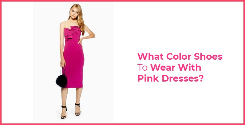 What Color Shoes To Wear With Pink Dresses