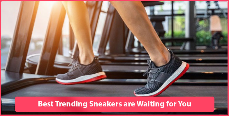 Best Trending Sneakers Are Waiting For You