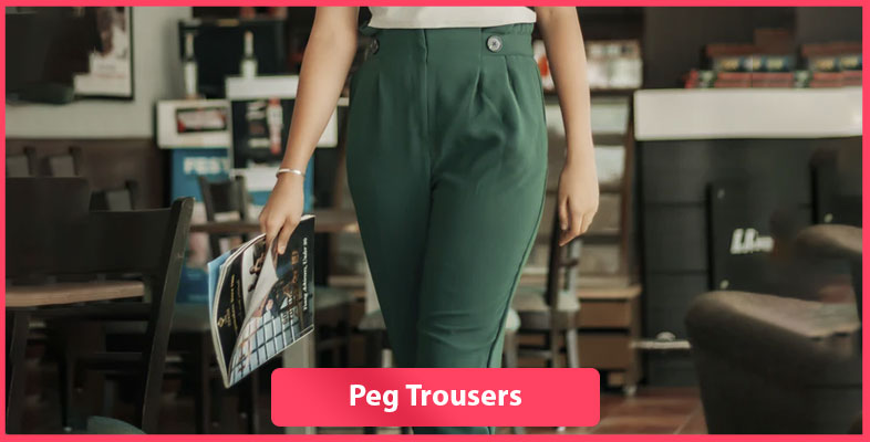 Peg Trousers
