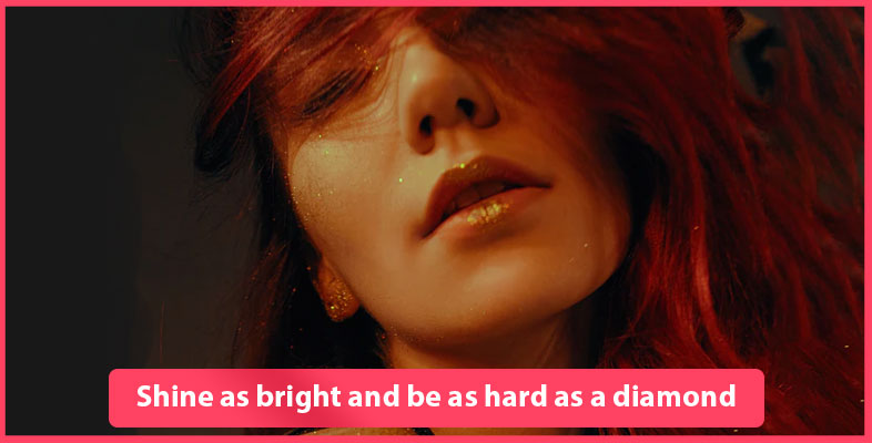 Shine As Bright And Be As Hard As A Diamond