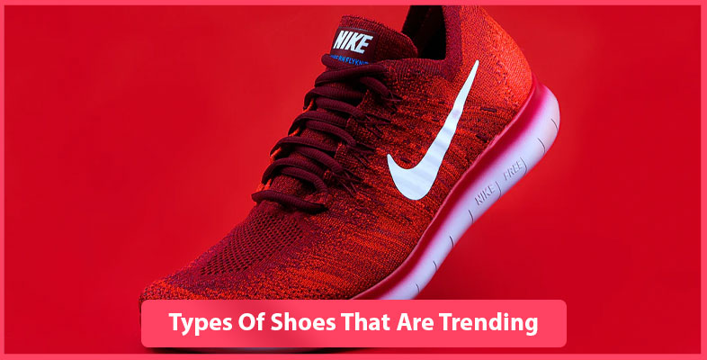 Types Of Shoes That Are Trending