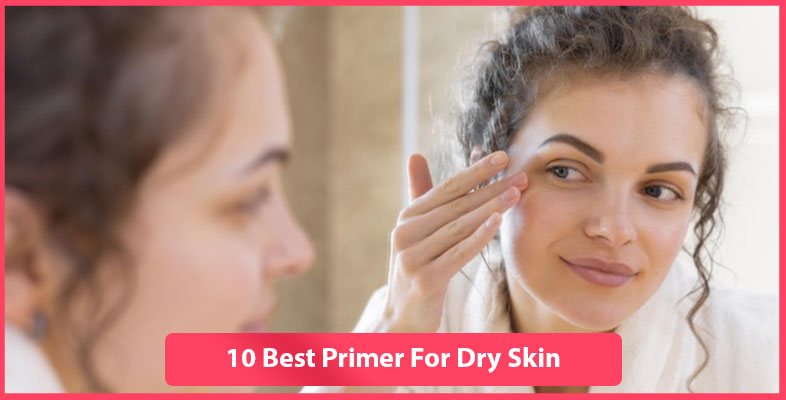 10 Best Primers For Dry Skin