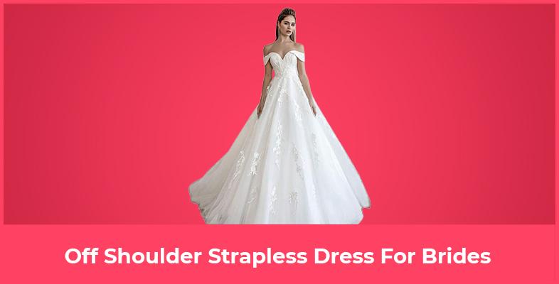 Off Shoulder Strapless Dress For Brides