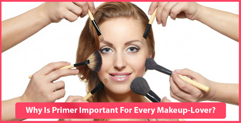 Why Is Primer Important For Every Makeup-Lover